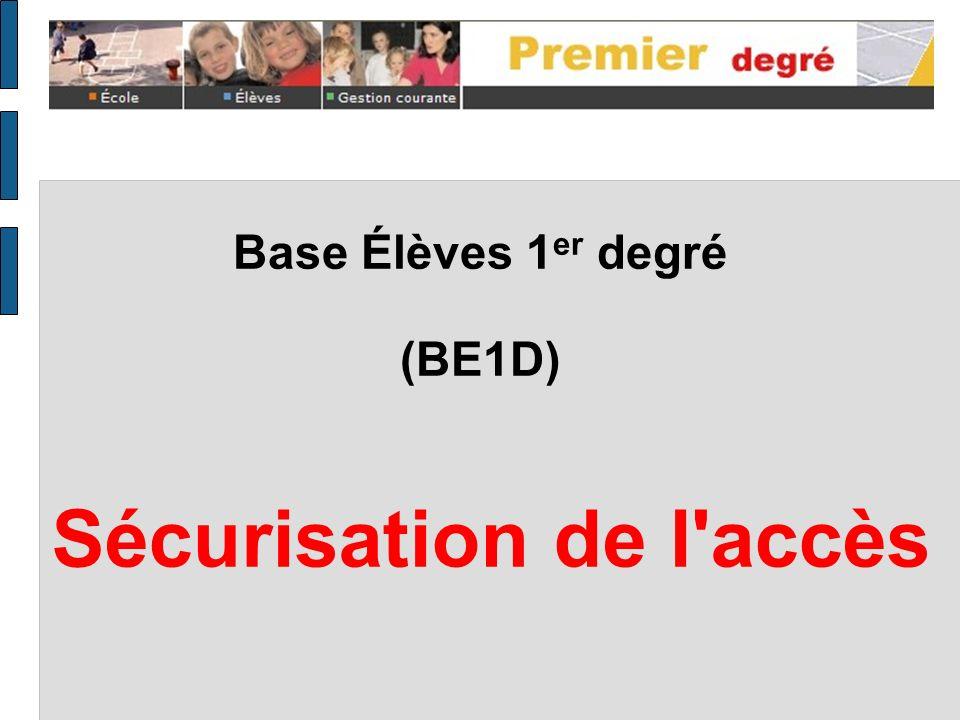 Base Élèves 1 er degré (BE1D) Sécurisation de l accès