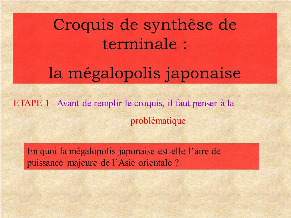 Croquis de synthèse de terminale : la mégalopolis japonaise En quoi la mégalopolis japonaise est-elle laire de puissance majeure de lAsie orientale ?