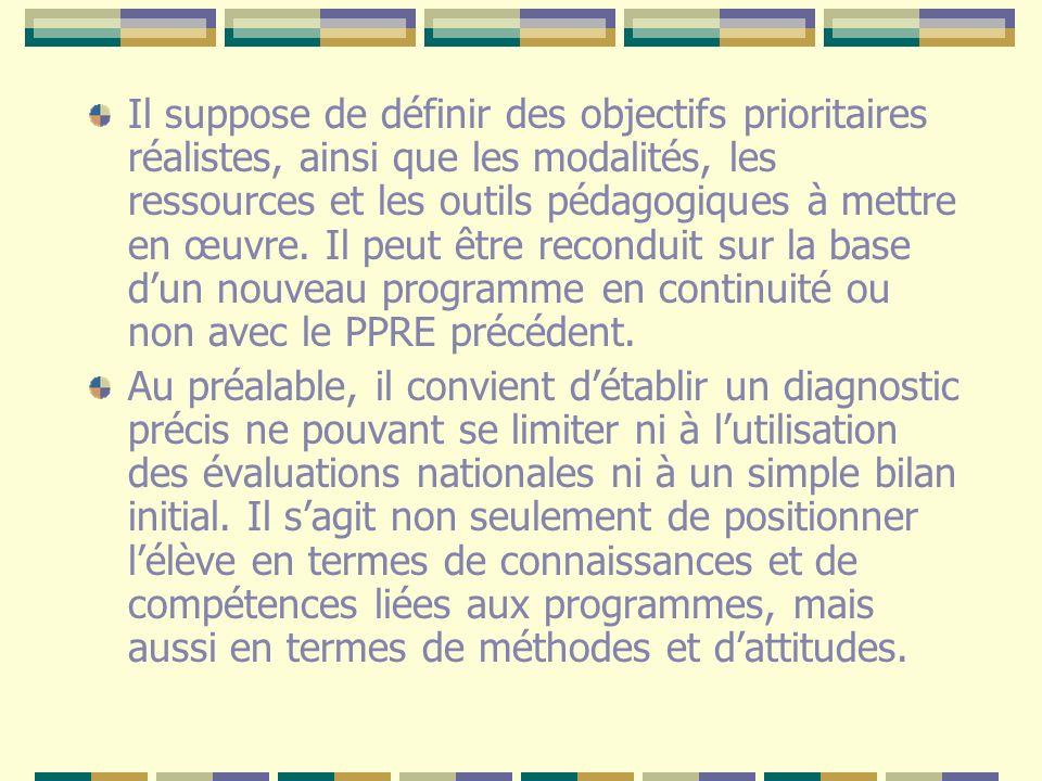 Il suppose de définir des objectifs prioritaires réalistes, ainsi que les modalités, les ressources et les outils pédagogiques à mettre en œuvre. Il p