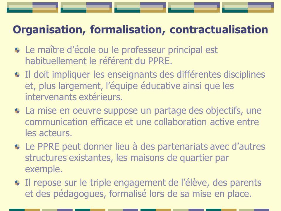 Organisation, formalisation, contractualisation Le maître décole ou le professeur principal est habituellement le référent du PPRE. Il doit impliquer