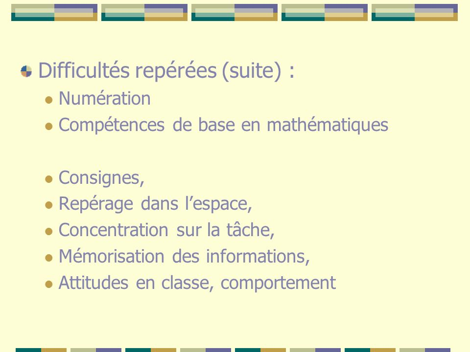 Difficultés repérées (suite) : Numération Compétences de base en mathématiques Consignes, Repérage dans lespace, Concentration sur la tâche, Mémorisat