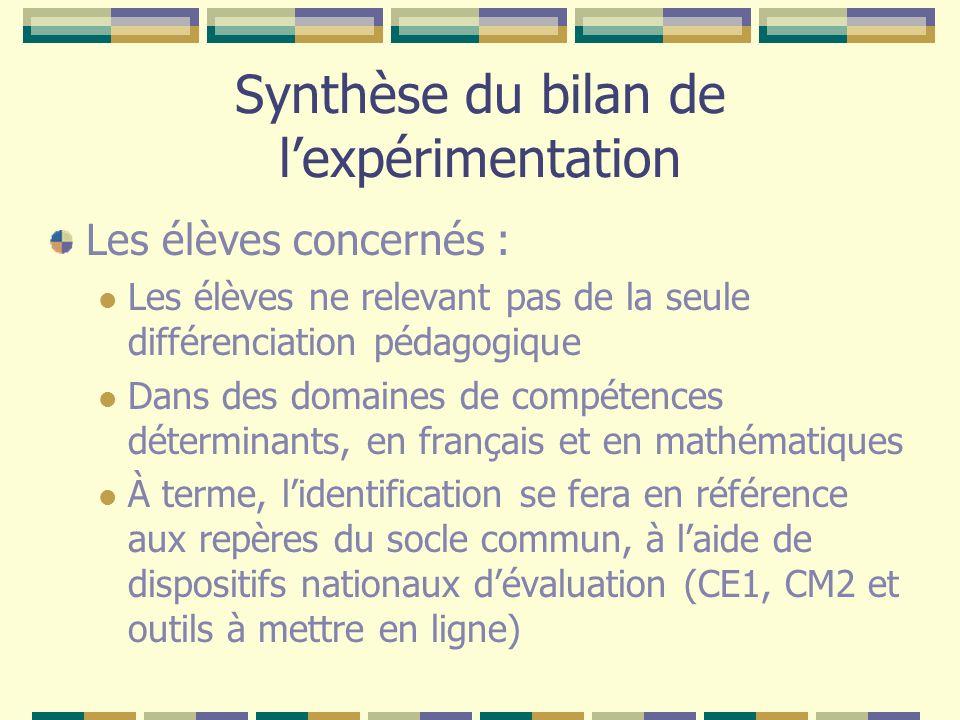 Synthèse du bilan de lexpérimentation Les élèves concernés : Les élèves ne relevant pas de la seule différenciation pédagogique Dans des domaines de c