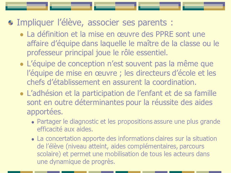 Impliquer lélève, associer ses parents : La définition et la mise en œuvre des PPRE sont une affaire déquipe dans laquelle le maître de la classe ou l