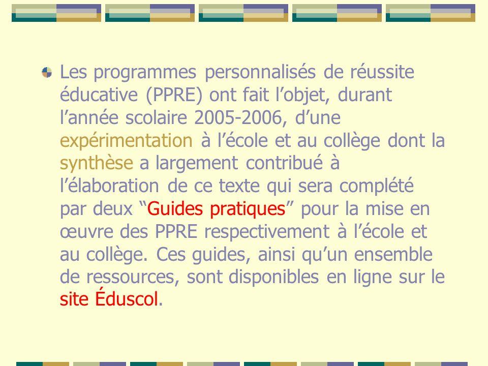 Les programmes personnalisés de réussite éducative (PPRE) ont fait lobjet, durant lannée scolaire 2005-2006, dune expérimentation à lécole et au collè