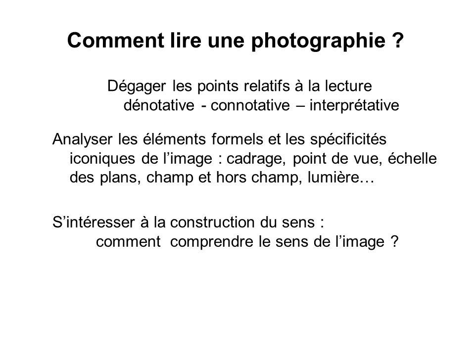 Dégager les points relatifs à la lecture dénotative - connotative – interprétative Comment lire une photographie ? Analyser les éléments formels et le
