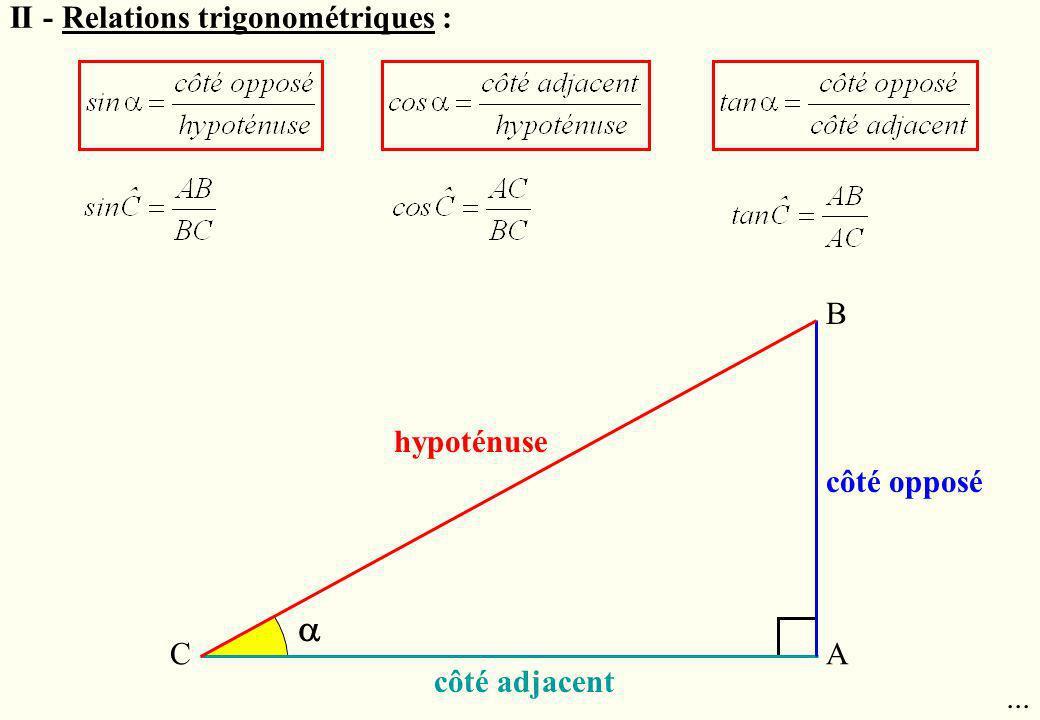 II - Relations trigonométriques :... hypoténuse côté opposé côté adjacent A B C