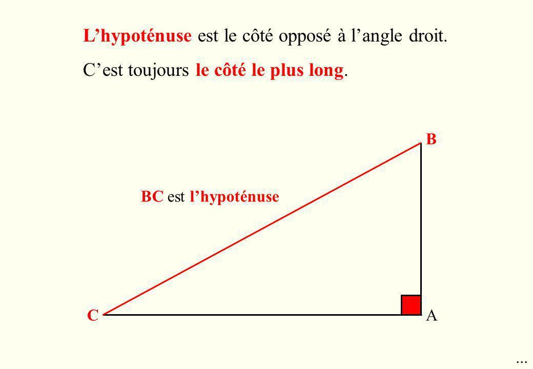 B AC BC est lhypoténuse Lhypoténuse est le côté opposé à langle droit. Cest toujours le côté le plus long....
