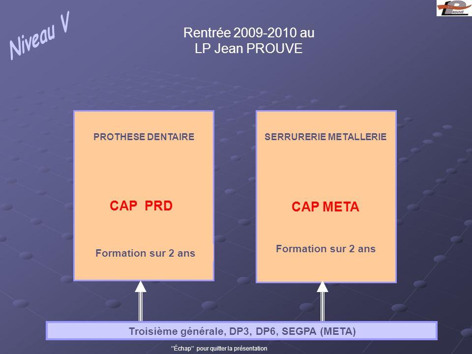 Troisième générale, DP3, DP6, SEGPA (META) Échap pour quitter la présentation PROTHESE DENTAIRE CAP PRD Formation sur 2 ans SERRURERIE METALLERIE CAP