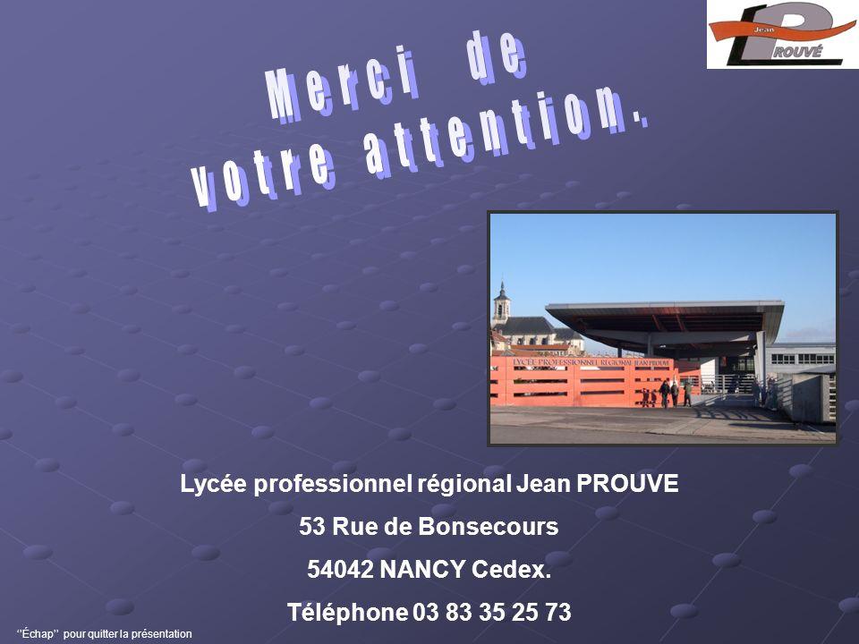Lycée professionnel régional Jean PROUVE 53 Rue de Bonsecours 54042 NANCY Cedex. Téléphone 03 83 35 25 73 Échap pour quitter la présentation