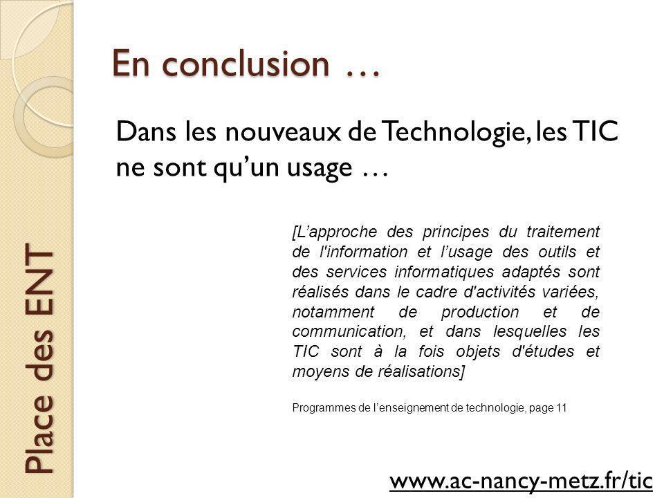 En conclusion … Place des ENT Dans les nouveaux de Technologie, les TIC ne sont quun usage … www.ac-nancy-metz.fr/tic [Lapproche des principes du trai