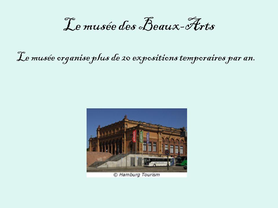 Le musée des Beaux-Arts Le musée organise plus de 20 expositions temporaires par an.