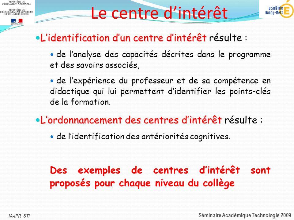 IA-IPR STI Séminaire Académique Technologie 2009 Lidentification dun centre dintérêt Lidentification dun centre dintérêt résulte : de lanalyse des cap