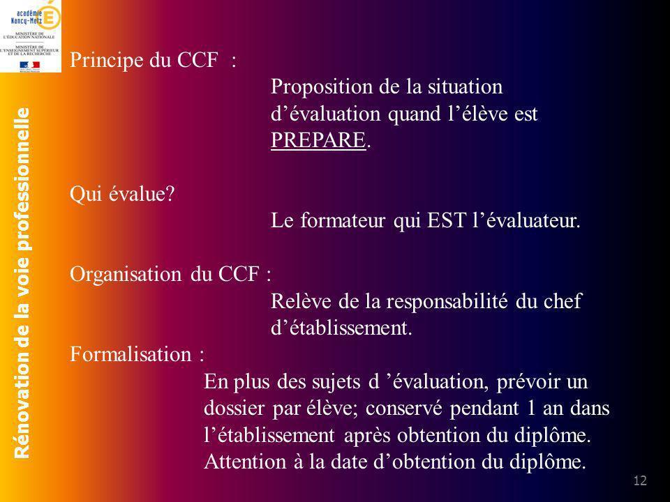 Rénovation de la voie professionnelle 12 Principe du CCF : Proposition de la situation dévaluation quand lélève est PREPARE. Qui évalue? Le formateur