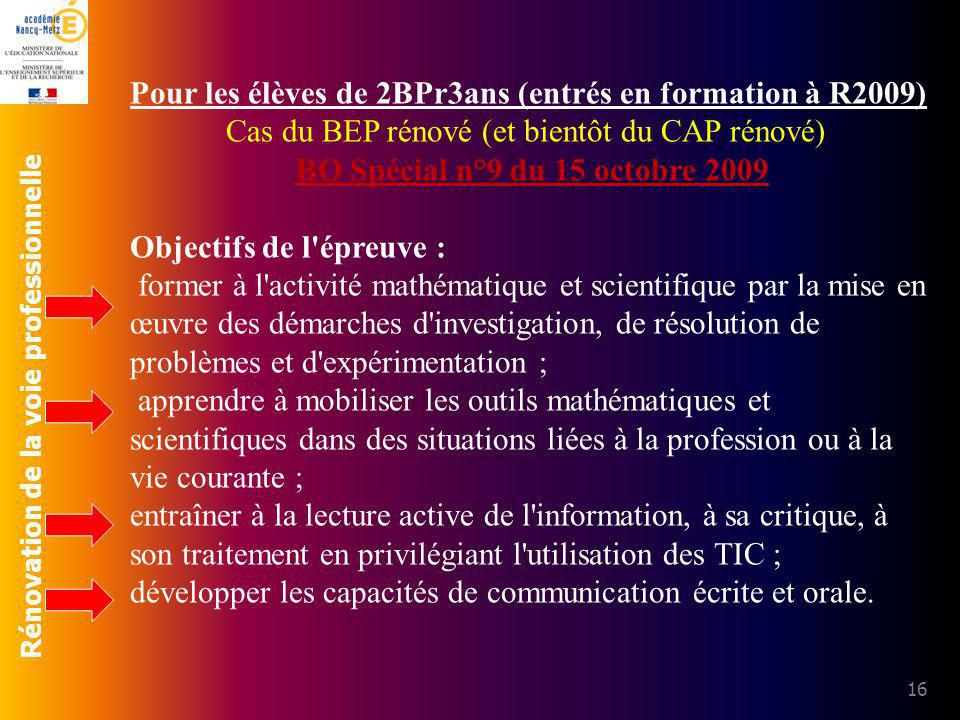 Rénovation de la voie professionnelle 16 Pour les élèves de 2BPr3ans (entrés en formation à R2009) Cas du BEP rénové (et bientôt du CAP rénové) BO Spé