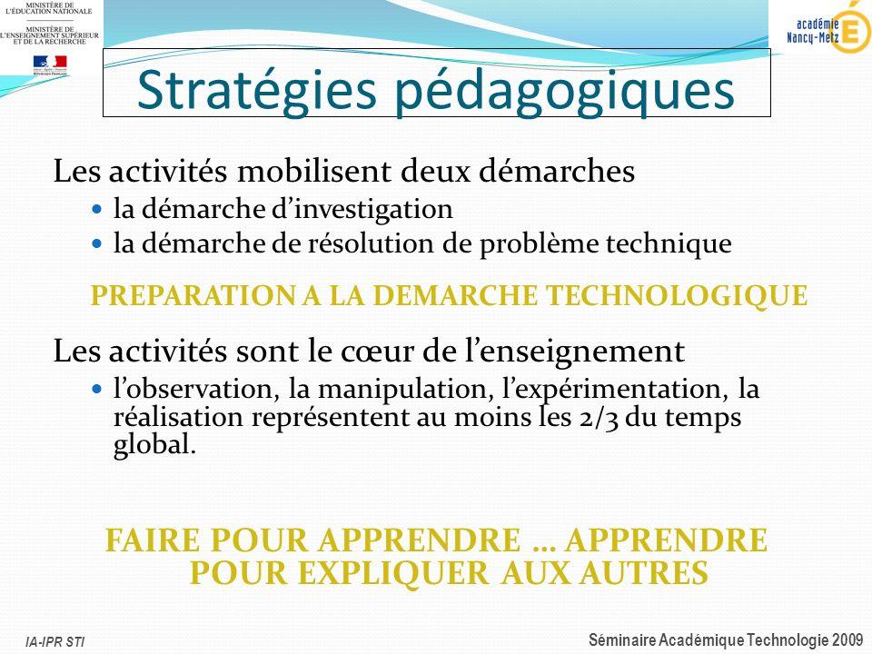IA-IPR STI Séminaire Académique Technologie 2009 Stratégies pédagogiques Les activités mobilisent deux démarches la démarche dinvestigation la démarch