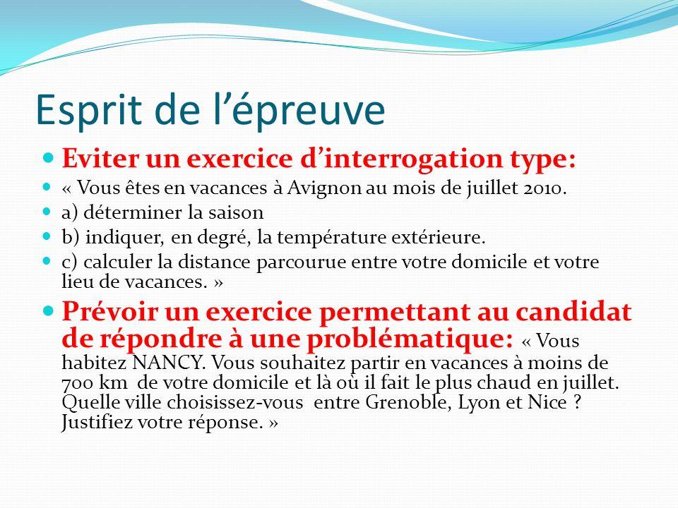Esprit de lépreuve Eviter un exercice dinterrogation type: « Vous êtes en vacances à Avignon au mois de juillet 2010. a) déterminer la saison b) indiq