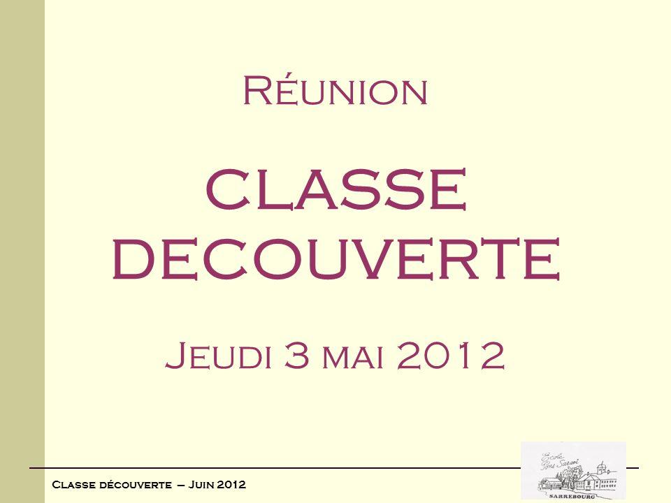 Classe découverte – Juin 2012 Réunion CLASSE DECOUVERTE Jeudi 3 mai 2012