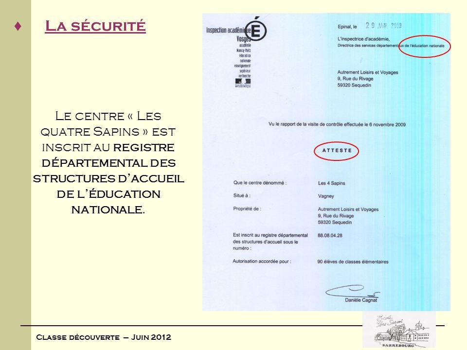 Classe découverte – Juin 2012 La sécurité Le centre « Les quatre Sapins » est inscrit au registre départemental des structures daccueil de léducation
