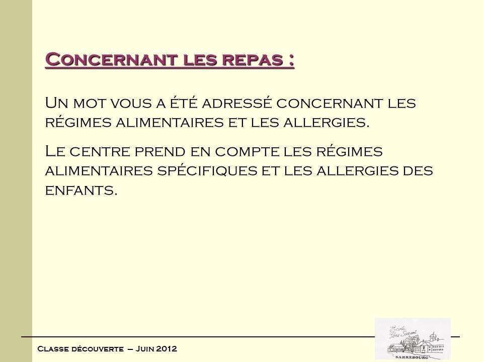 Classe découverte – Juin 2012 Concernant les repas : Un mot vous a été adressé concernant les régimes alimentaires et les allergies. Le centre prend e