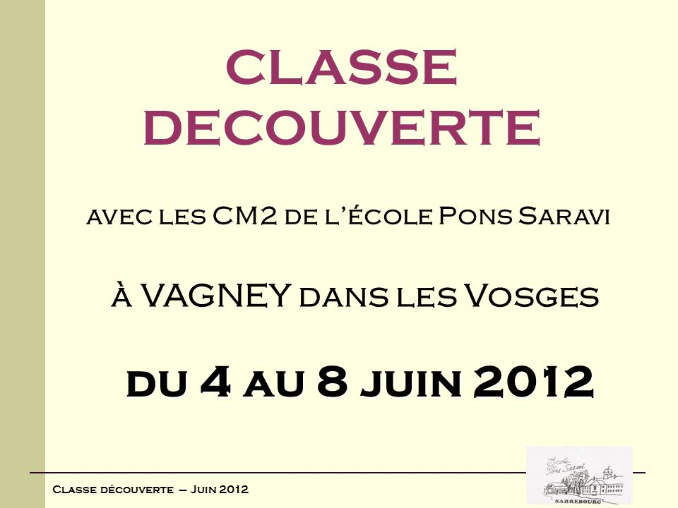 CLASSE DECOUVERTE à VAGNEY dans les Vosges du 4 au 8 juin 2012 avec les CM2 de lécole Pons Saravi