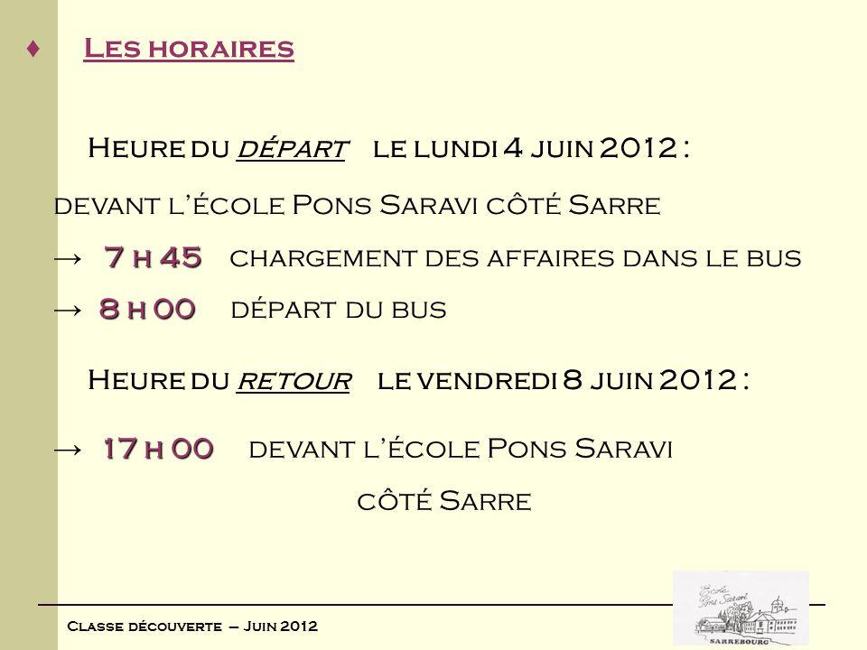 Classe découverte – Juin 2012 Les horaires Heure du départ le lundi 4 juin 2012 : devant lécole Pons Saravi côté Sarre 7 h 45 7 h 45 chargement des af