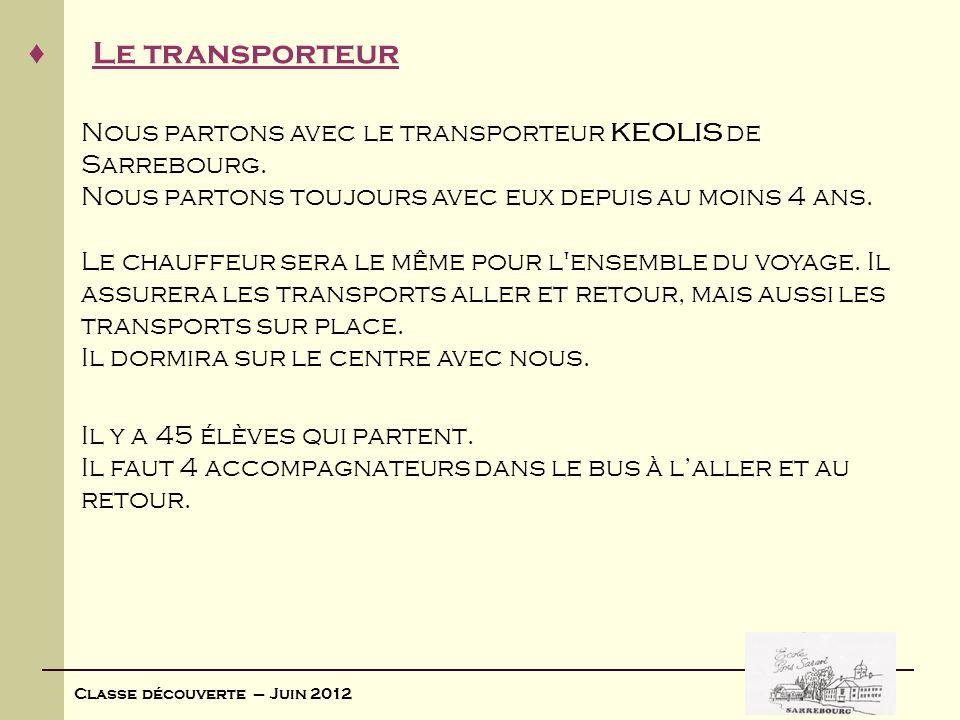 Classe découverte – Juin 2012 Le transporteur Nous partons avec le transporteur KEOLIS de Sarrebourg. Nous partons toujours avec eux depuis au moins 4