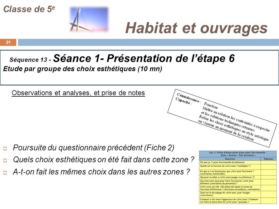 Habitat et ouvrages 21 Classe de 5 e Séquence 13 - Séance 1- Présentation de létape 6 Etude par groupe des choix esthétiques (10 mn) Poursuite du ques