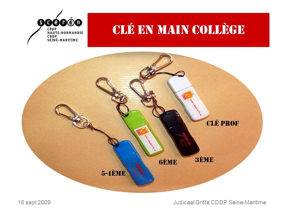 16 sept 2009Judicael Griffe CDDP Seine-Maritime Clé en main collège 6ème 5-4ème 3ème Clé prof