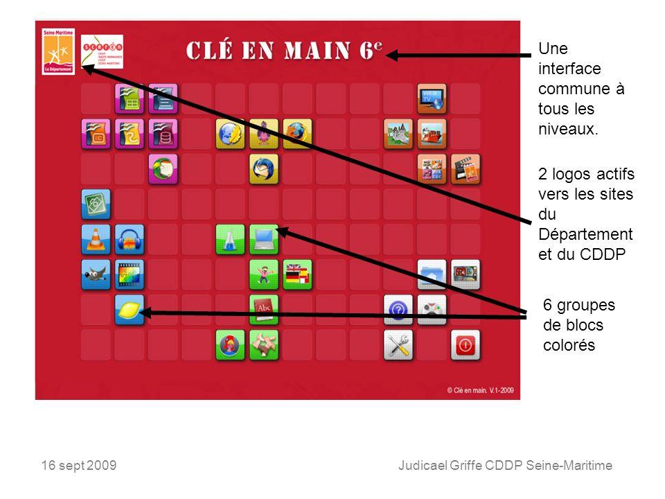 16 sept 2009Judicael Griffe CDDP Seine-Maritime Une interface commune à tous les niveaux. 2 logos actifs vers les sites du Département et du CDDP 6 gr