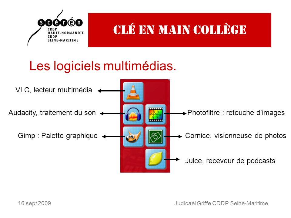 16 sept 2009Judicael Griffe CDDP Seine-Maritime Clé en main collège Les logiciels multimédias.