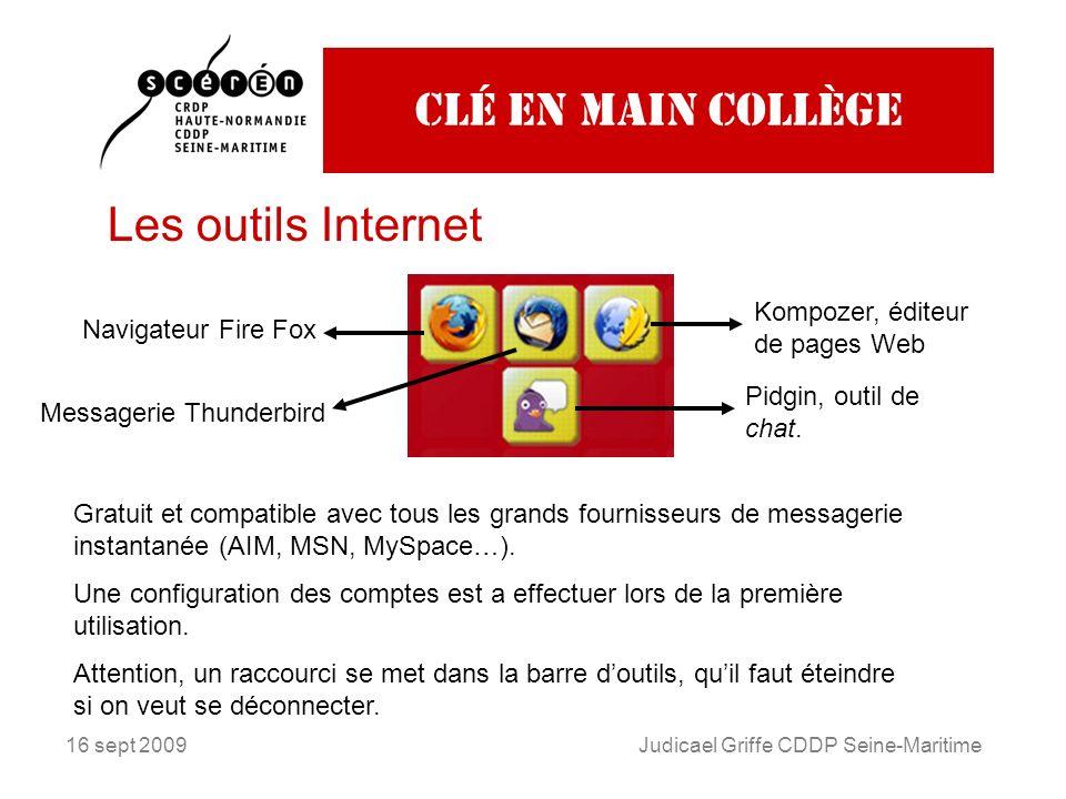 16 sept 2009Judicael Griffe CDDP Seine-Maritime Clé en main collège Les outils Internet Navigateur Fire Fox Remarque importante : Normalement le proxy
