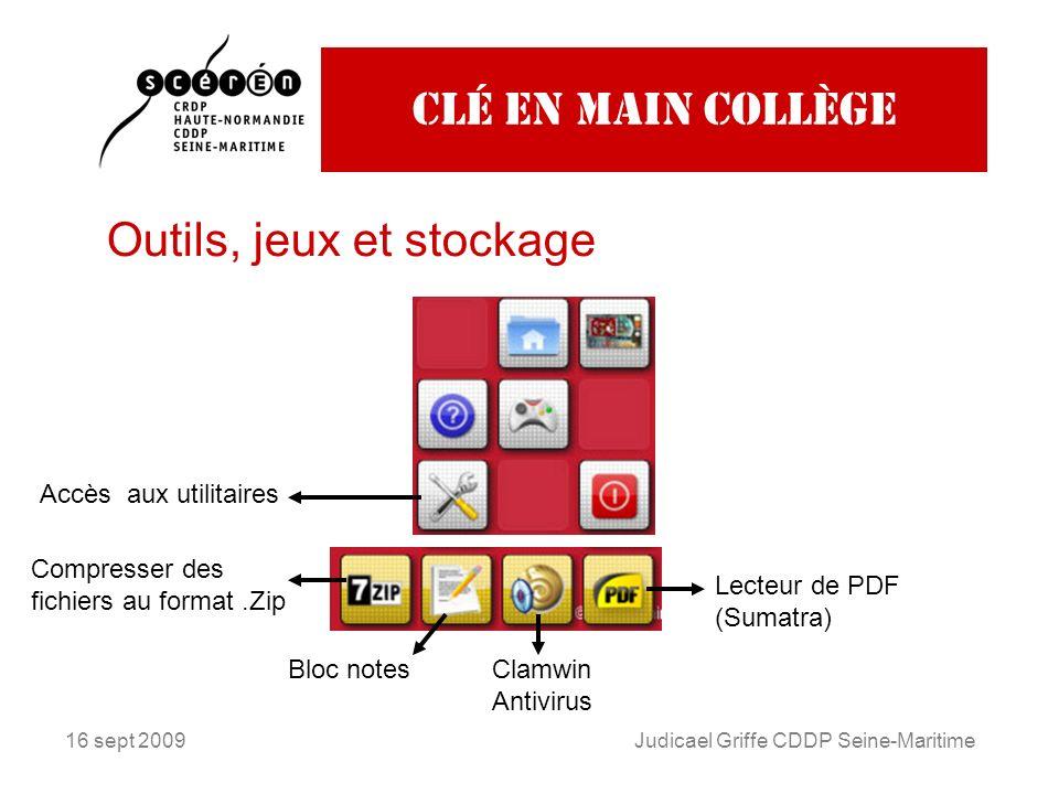 16 sept 2009Judicael Griffe CDDP Seine-Maritime Clé en main collège Outils, jeux et stockage Accès aux utilitaires Compresser des fichiers au format.Zip Bloc notesClamwin Antivirus Lecteur de PDF (Sumatra)