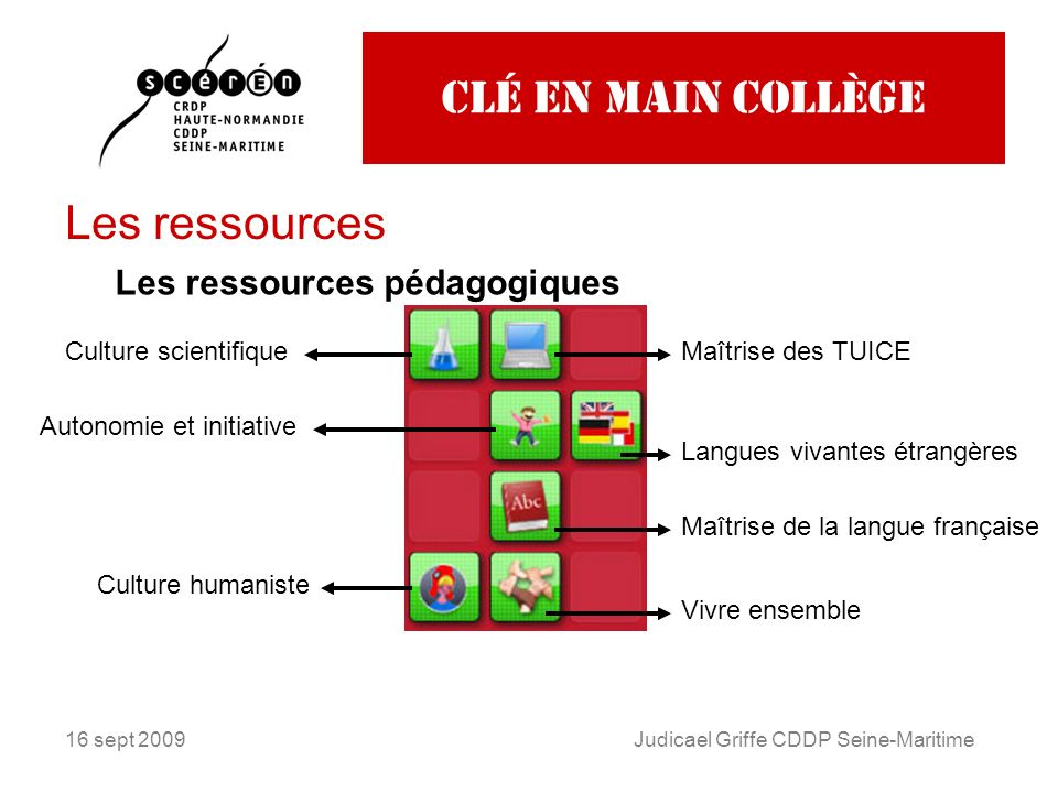 16 sept 2009Judicael Griffe CDDP Seine-Maritime Clé en main collège Les ressources Les ressources pédagogiques Culture scientifiqueMaîtrise des TUICE