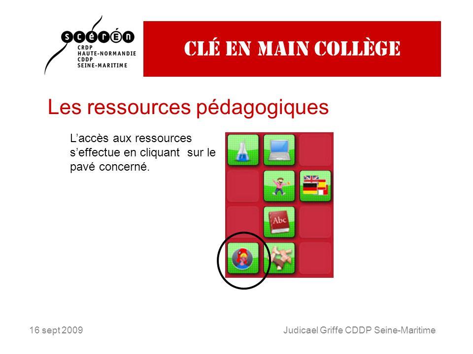 16 sept 2009Judicael Griffe CDDP Seine-Maritime Clé en main collège Les ressources pédagogiques Laccès aux ressources seffectue en cliquant sur le pavé concerné.
