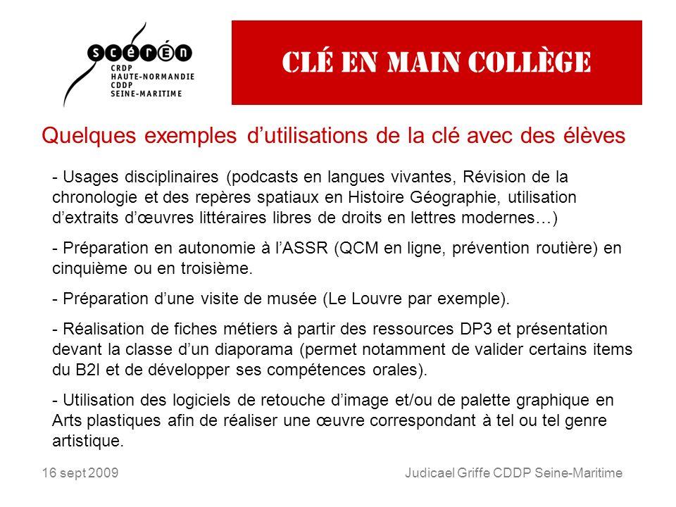 16 sept 2009Judicael Griffe CDDP Seine-Maritime Clé en main collège Quelques exemples dutilisations de la clé avec des élèves - Usages disciplinaires
