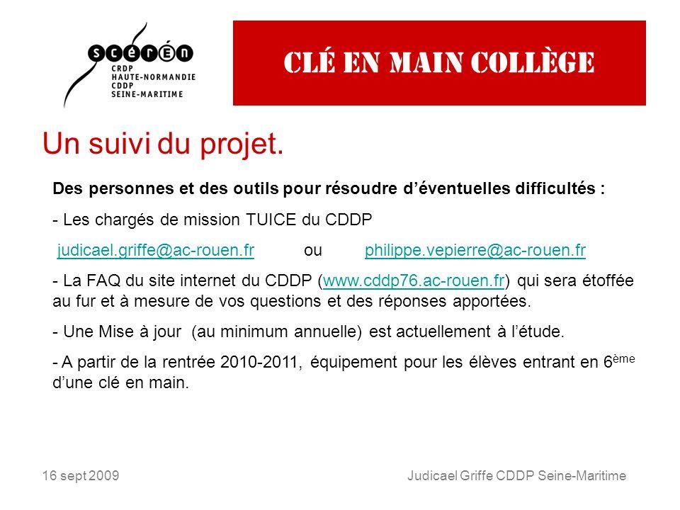 16 sept 2009Judicael Griffe CDDP Seine-Maritime Clé en main collège Un suivi du projet. Des personnes et des outils pour résoudre déventuelles difficu