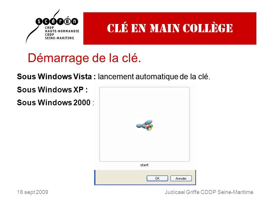 16 sept 2009Judicael Griffe CDDP Seine-Maritime Clé en main collège Démarrage de la clé. Sous Windows Vista : lancement automatique de la clé. Sous Wi