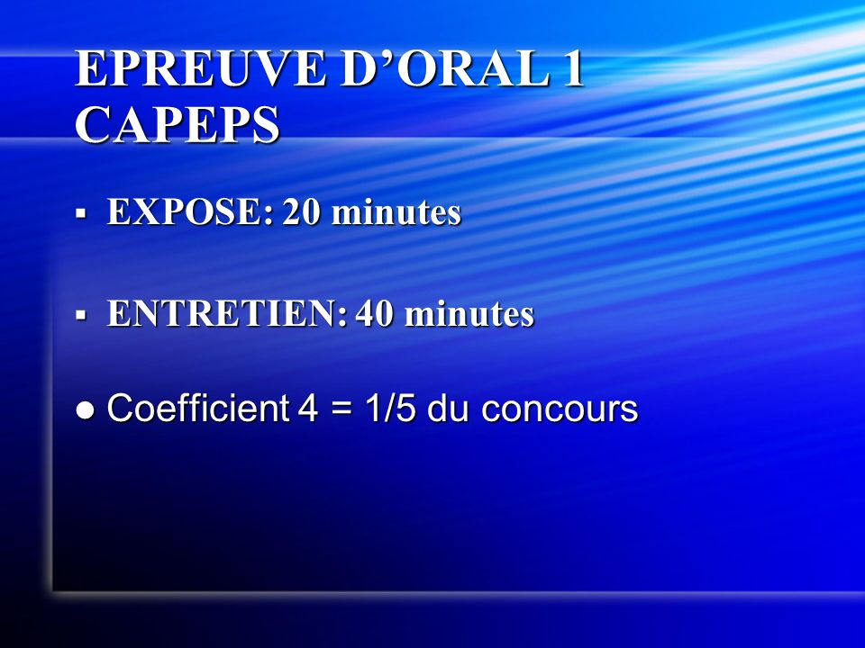 EPREUVE DORAL 1 CAPEPS EXPOSE: 20 minutes EXPOSE: 20 minutes ENTRETIEN: 40 minutes ENTRETIEN: 40 minutes Coefficient 4 = 1/5 du concours Coefficient 4