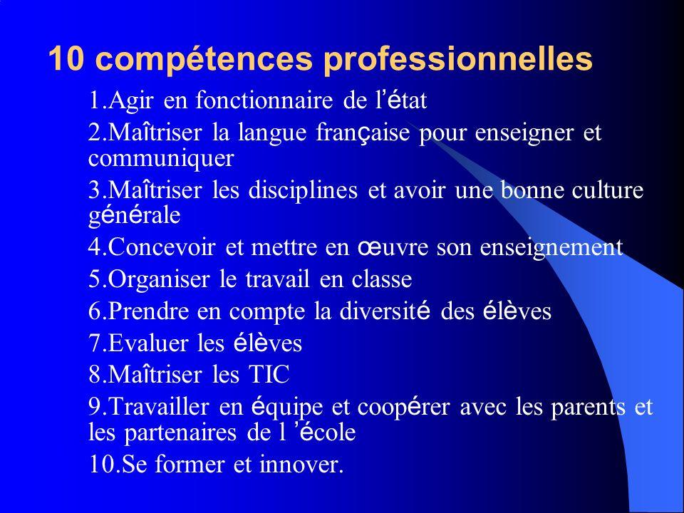 10 compétences professionnelles 1.1.Agir en fonctionnaire de l é tat 2.2.Ma î triser la langue fran ç aise pour enseigner et communiquer 3.3.Ma î tris