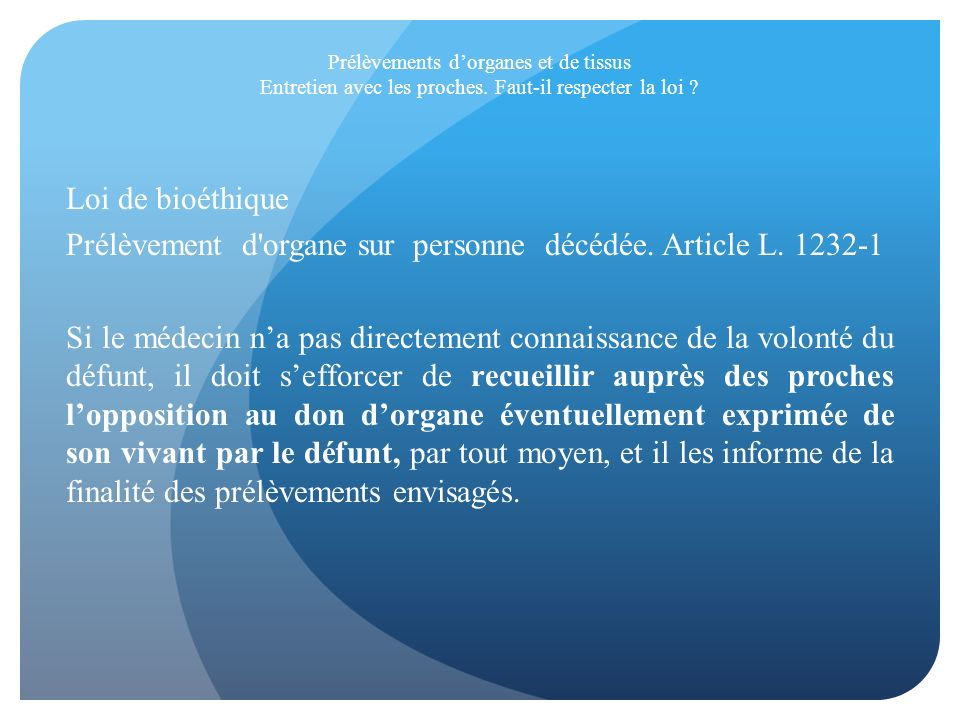 Prélèvements dorganes et de tissus Entretien avec les proches. Faut-il respecter la loi ? Loi de bioéthique Prélèvement d'organe sur personne décédée.