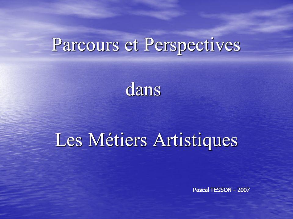 Parcours et Perspectives dans Les Métiers Artistiques Pascal TESSON – 2007