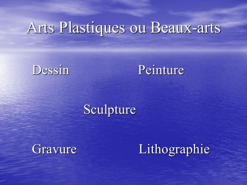 Arts Plastiques ou Beaux-arts Dessin Peinture Dessin Peinture Sculpture Sculpture Gravure Lithographie Gravure Lithographie
