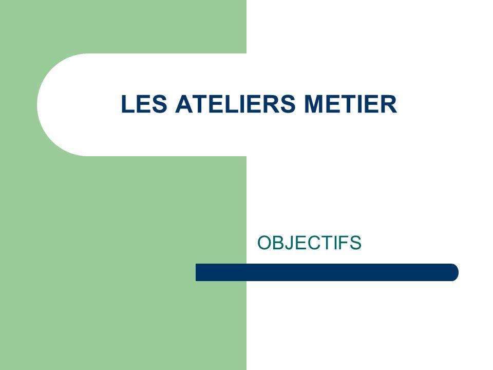 LES ATELIERS METIER OBJECTIFS