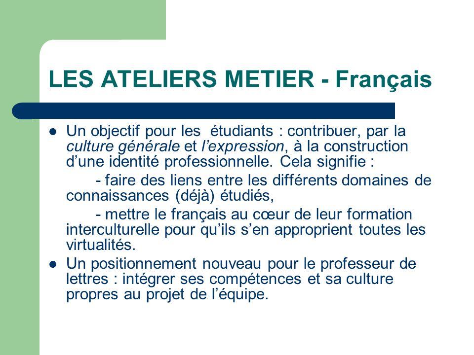 LES ATELIERS METIER - Français Un objectif pour les étudiants : contribuer, par la culture générale et lexpression, à la construction dune identité pr