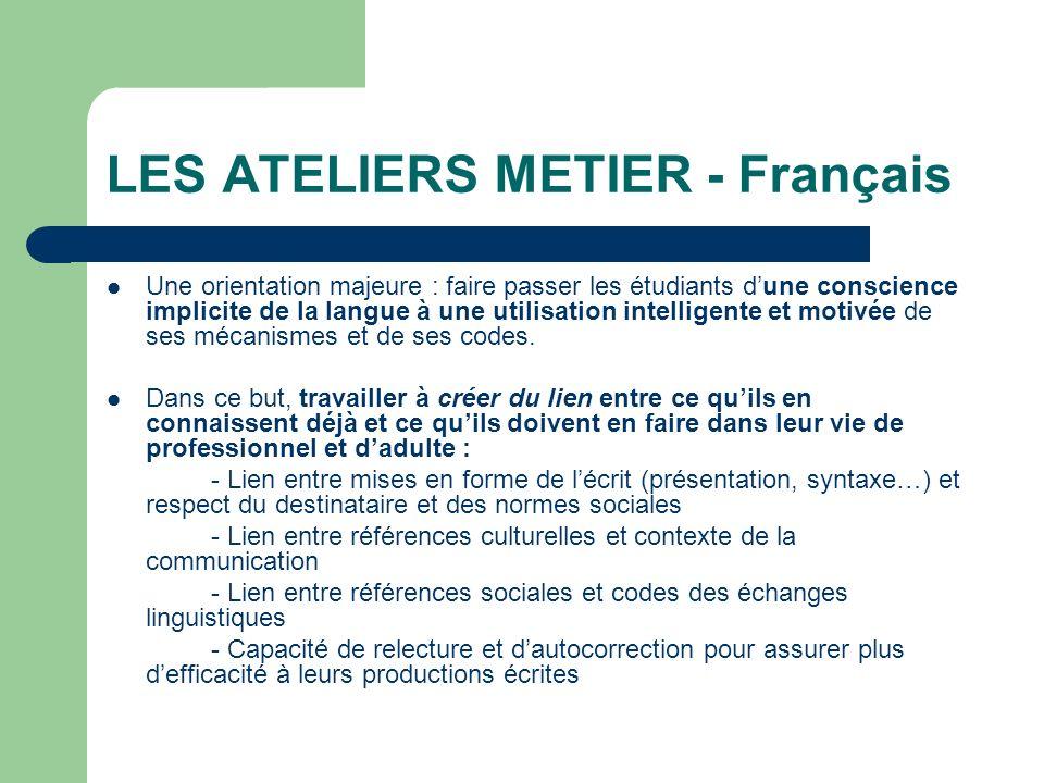 LES ATELIERS METIER - Français Une orientation majeure : faire passer les étudiants dune conscience implicite de la langue à une utilisation intellige