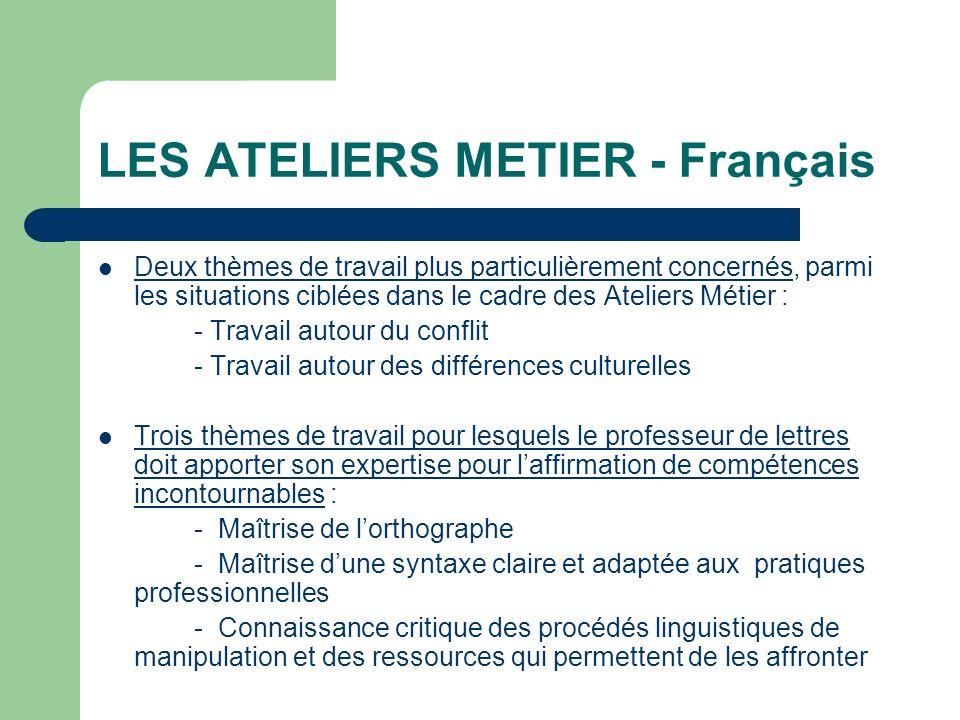 LES ATELIERS METIER - Français Deux thèmes de travail plus particulièrement concernés, parmi les situations ciblées dans le cadre des Ateliers Métier