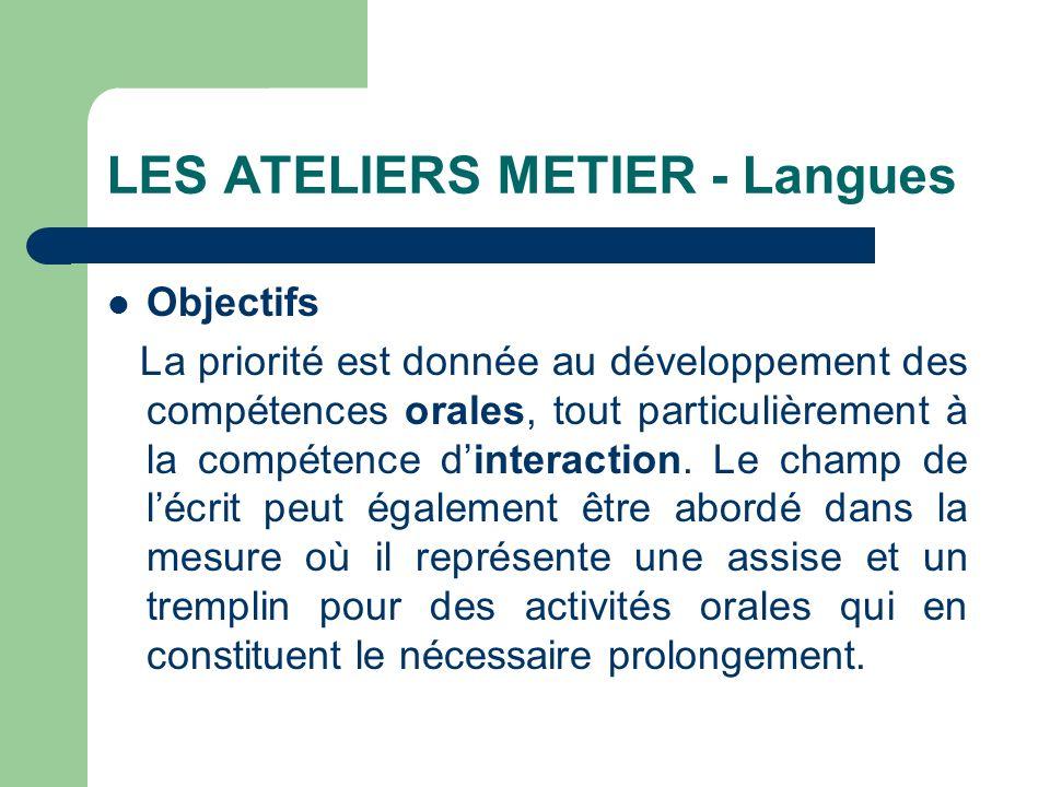 LES ATELIERS METIER - Langues Objectifs La priorité est donnée au développement des compétences orales, tout particulièrement à la compétence dinterac