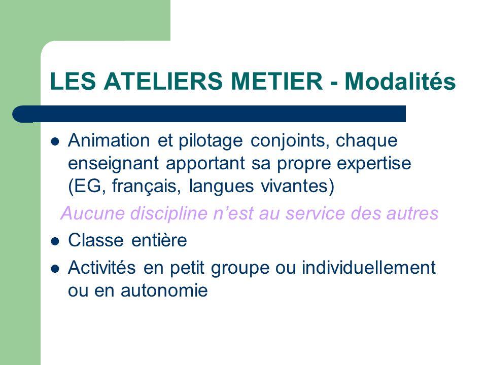 LES ATELIERS METIER - Modalités Animation et pilotage conjoints, chaque enseignant apportant sa propre expertise (EG, français, langues vivantes) Aucu