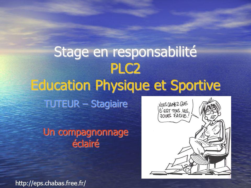 Stage en responsabilité PLC2 Education Physique et Sportive TUTEUR – Stagiaire Un compagnonnage éclairé http://eps.chabas.free.fr/