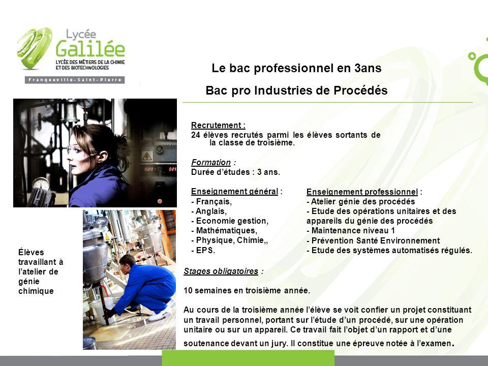 Le bac professionnel en 3ans Bac pro Industries de Procédés Recrutement : 24 élèves recrutés parmi les élèves sortants de la classe de troisième.